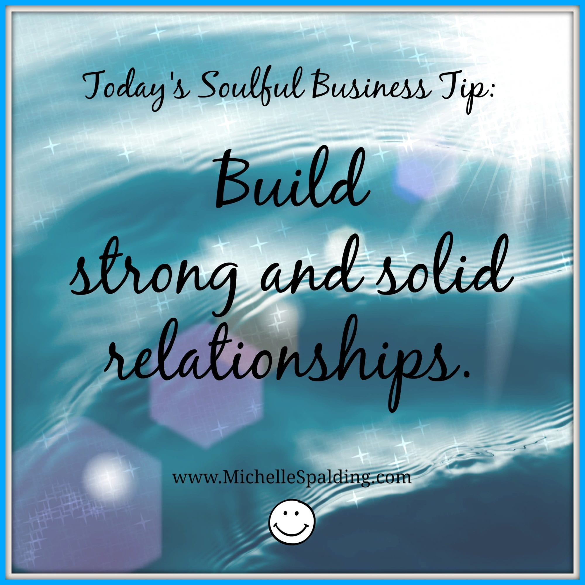 Build strong and solid relationships