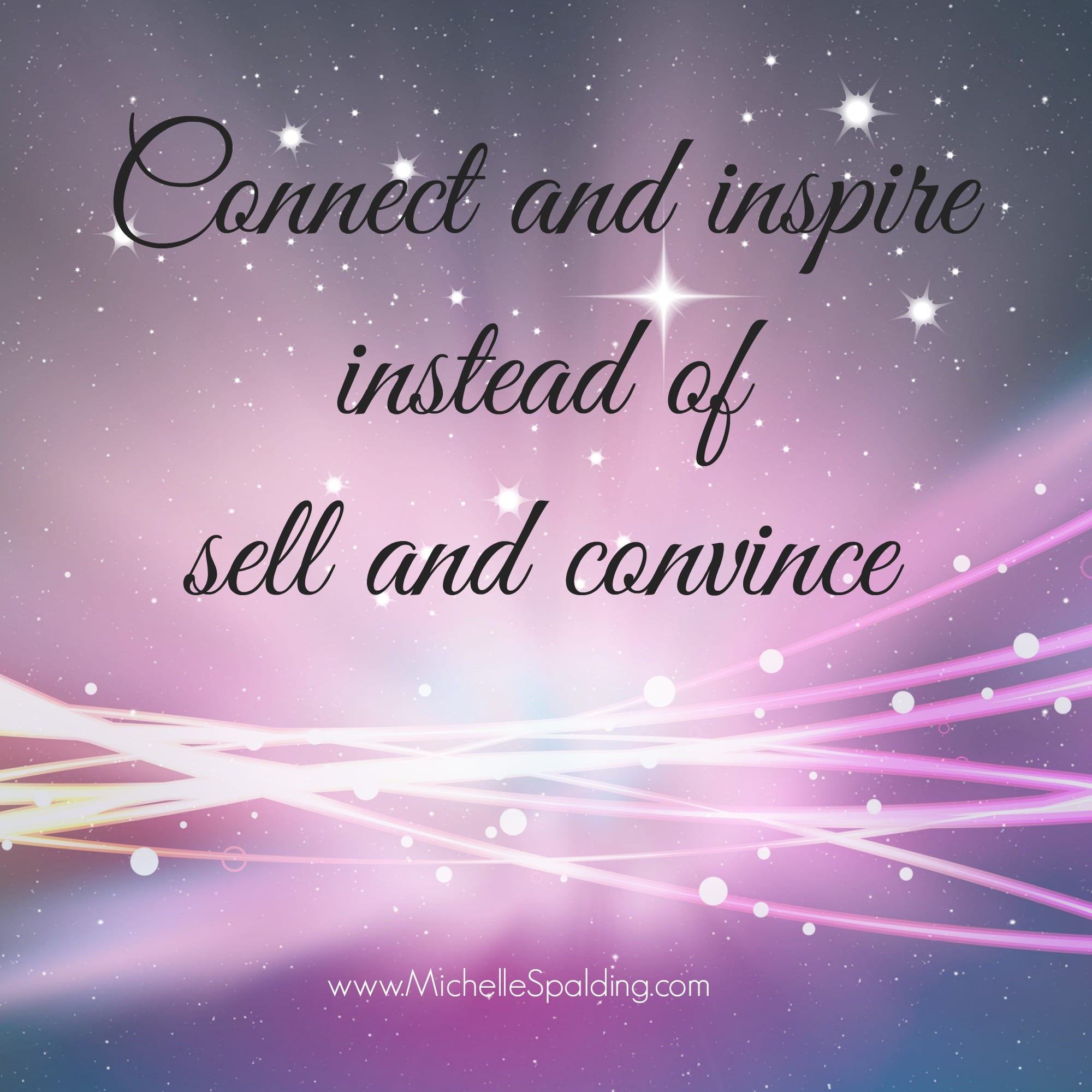 Connect and inspire instead of sell and convince