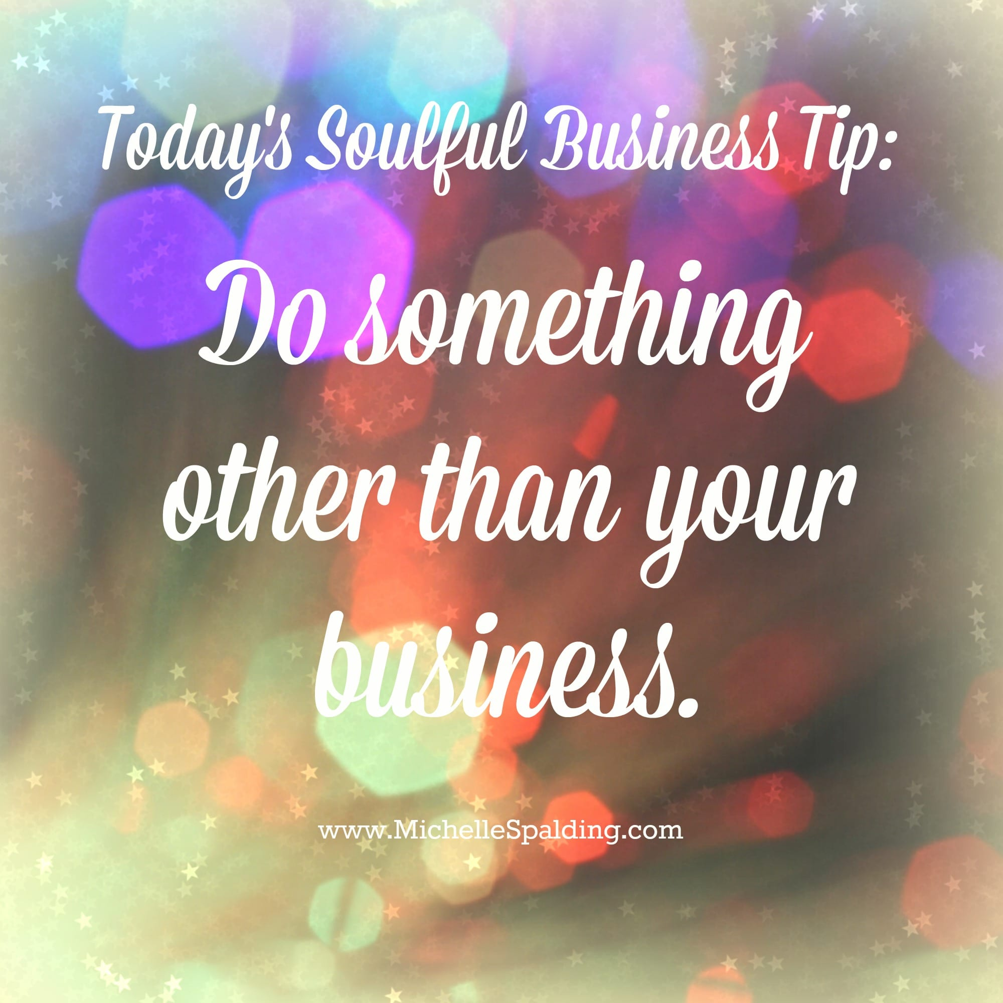 Do something other than your business
