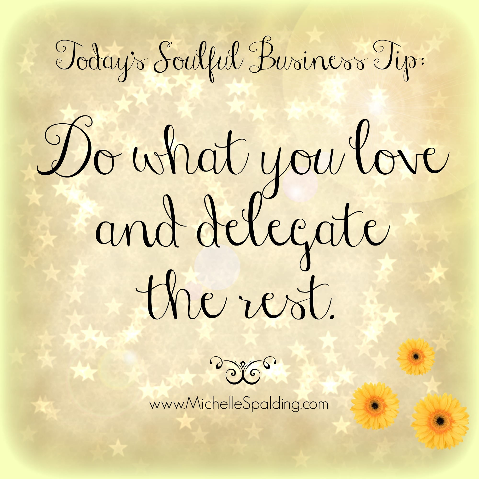 Do what you love and delegate the rest