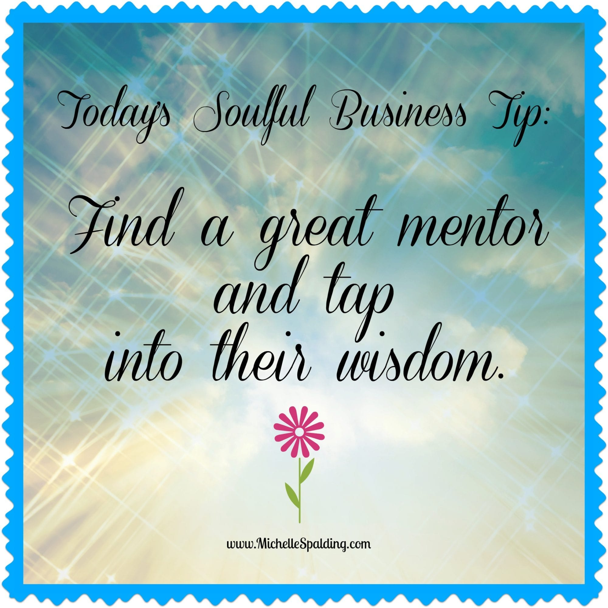 Find a great mentor and tap into their wisdom