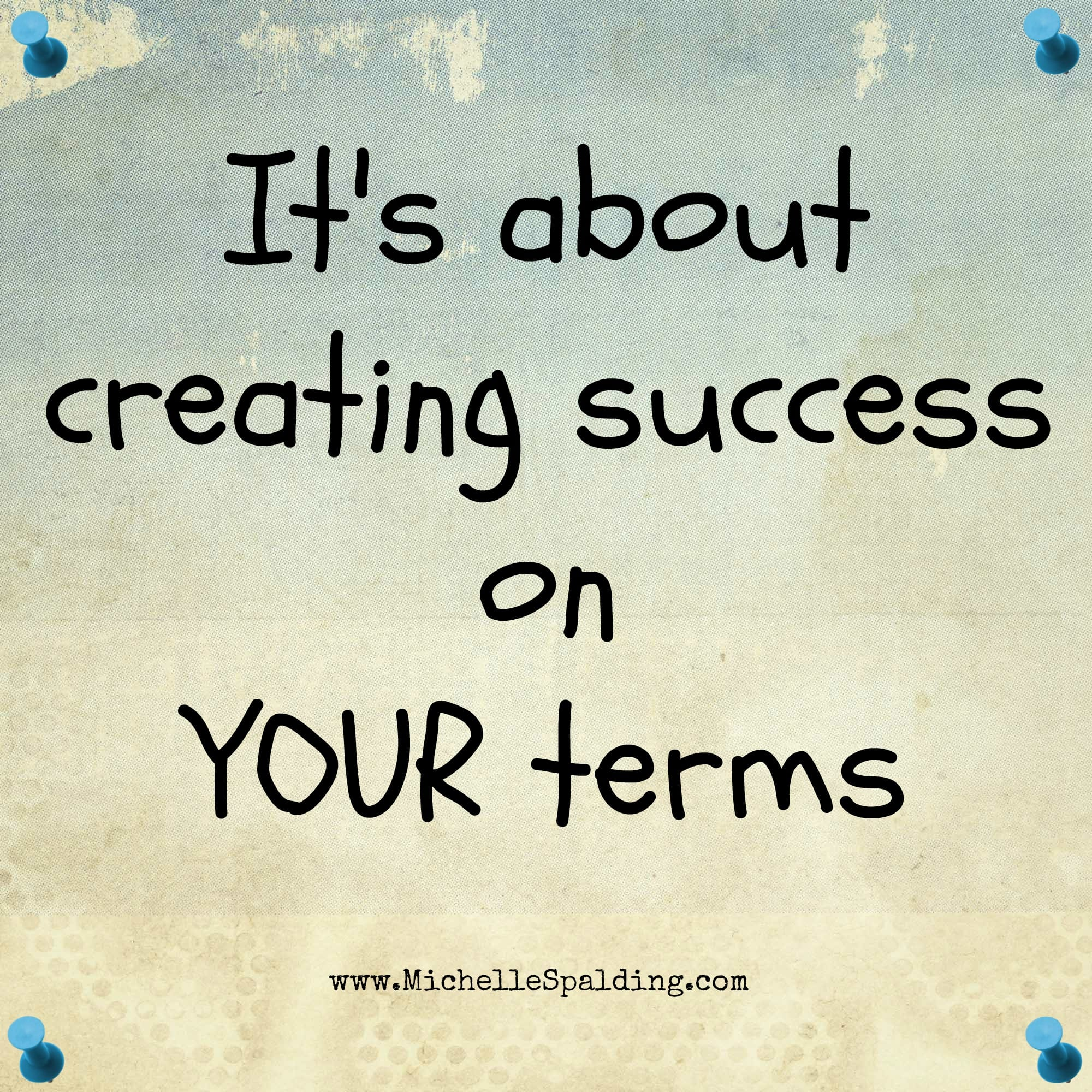 It's about creating success on YOUR terms