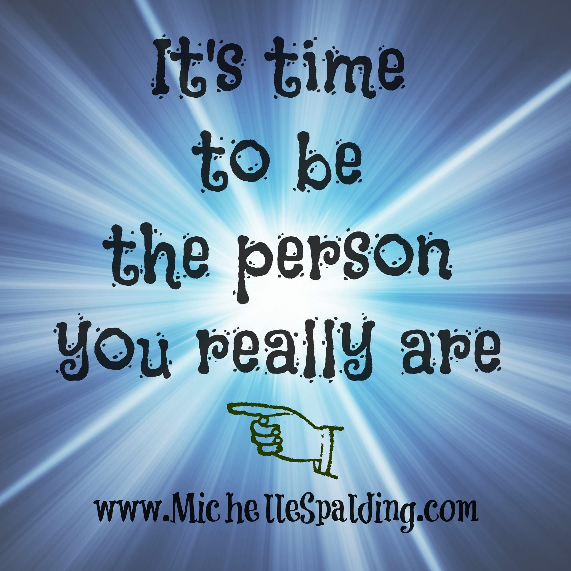 It's time to be the person you really are