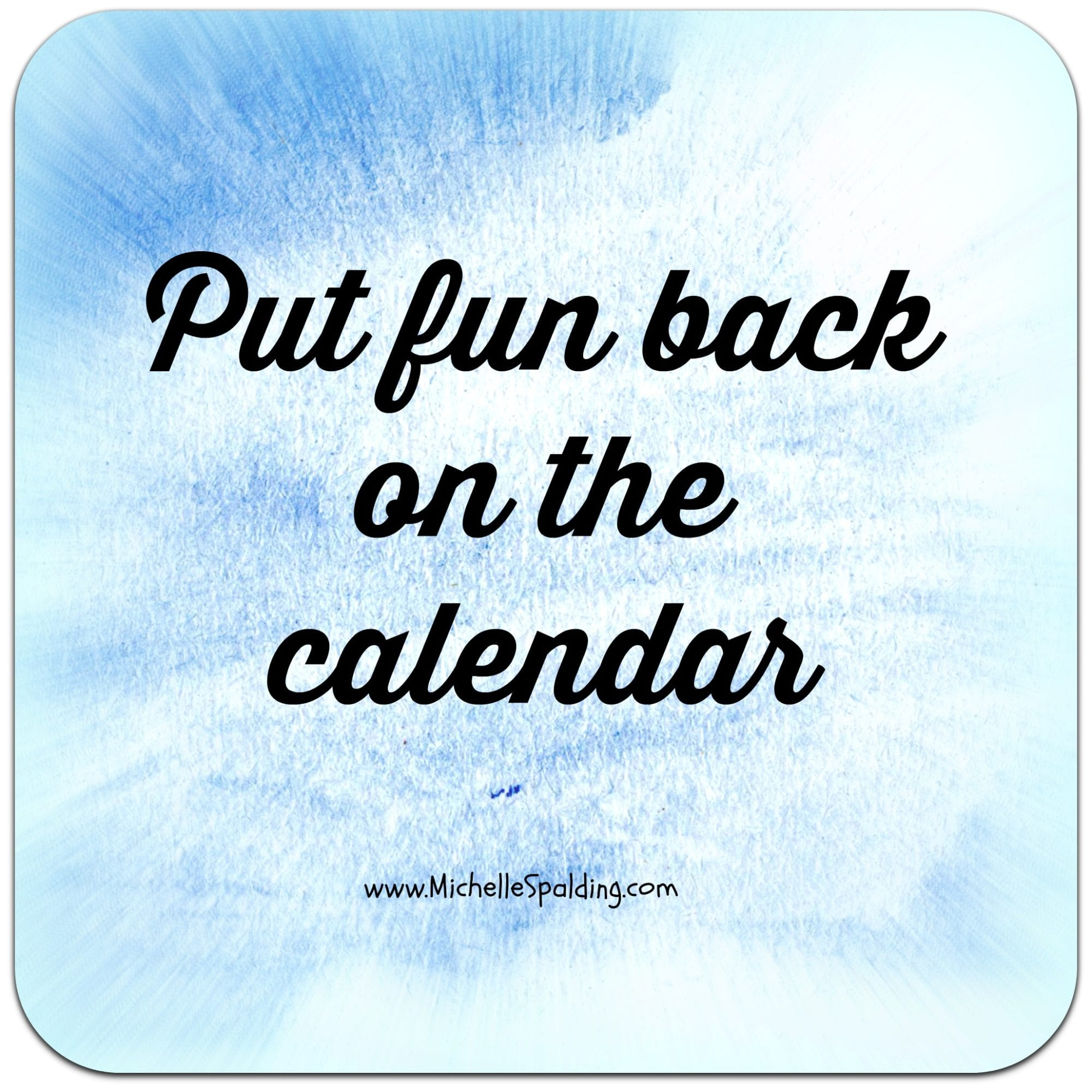 Put fun back on the calendar