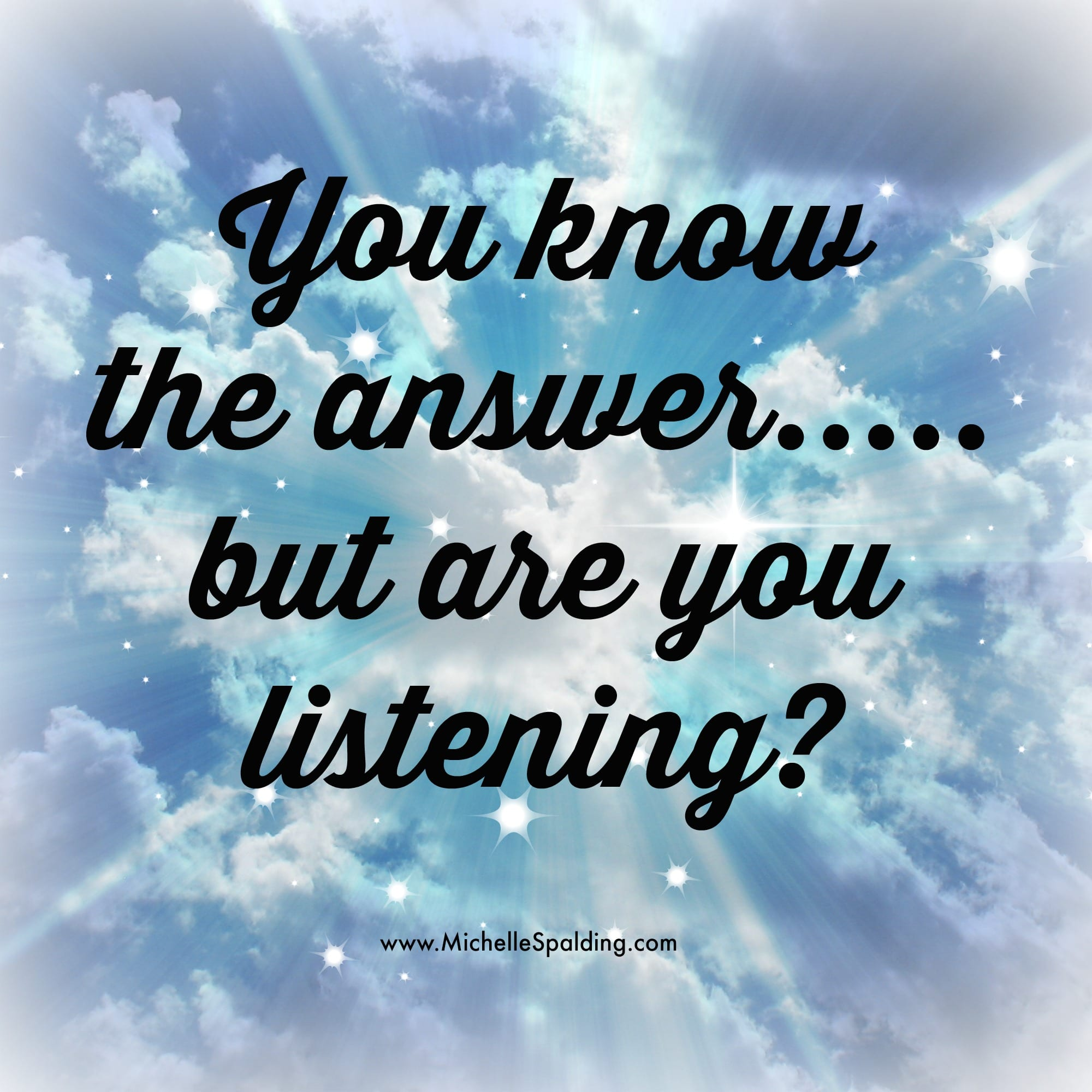 You know the answer.....but are you listening?