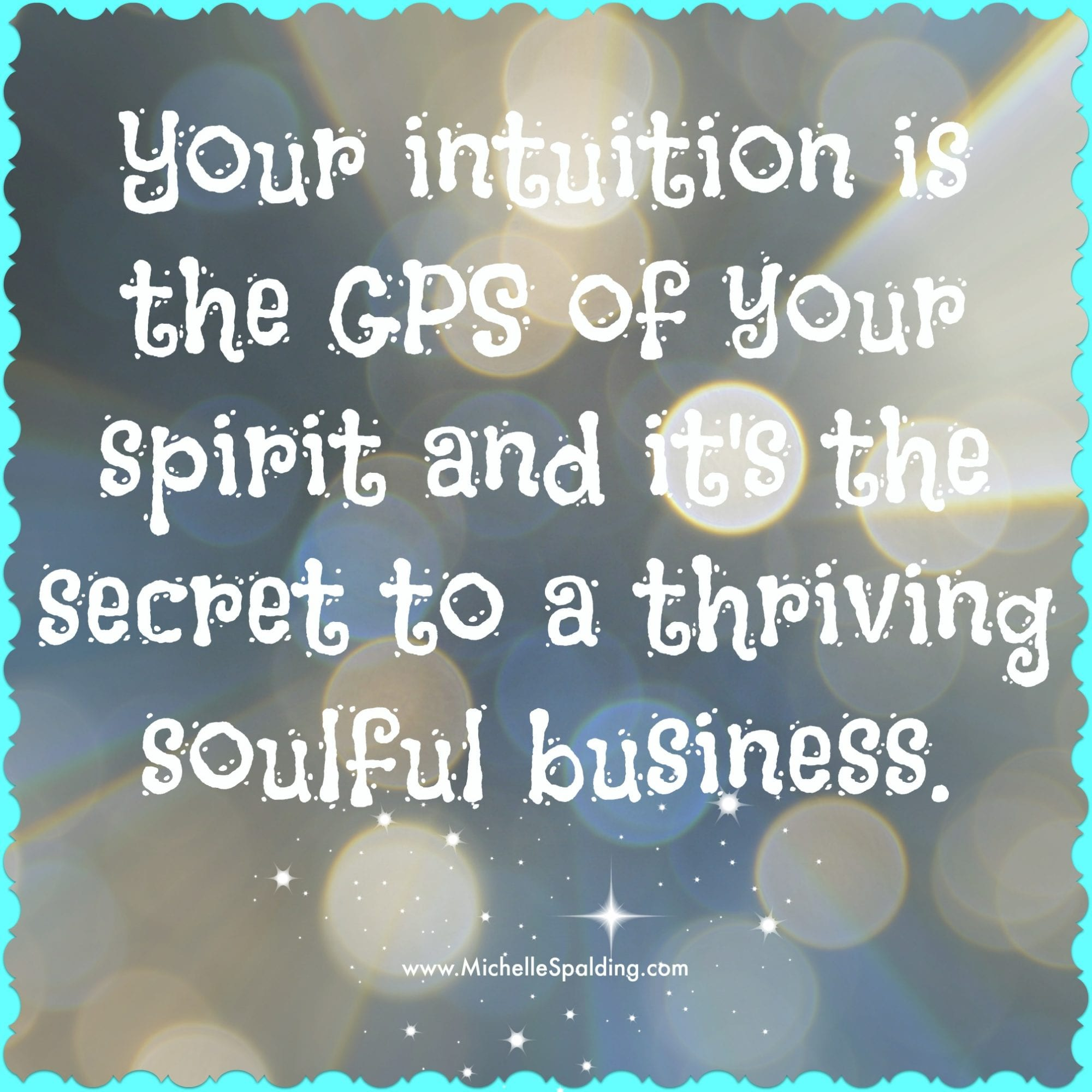 Your intuition is the GPS of your spirit and it's the secret to a thriving soulful business.