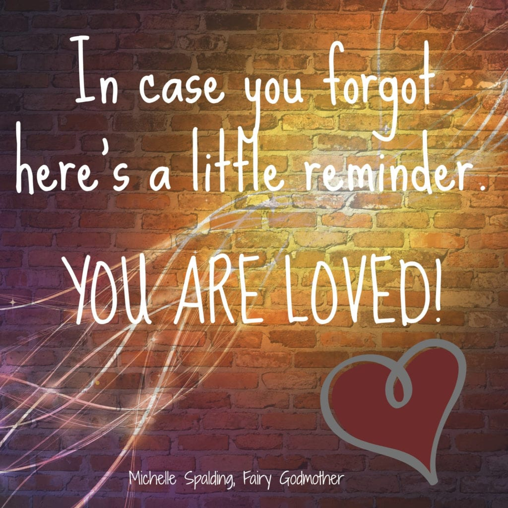in case you forgot here's a little reminder you are loved