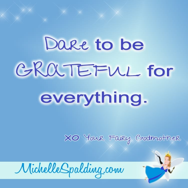 Dare to be GRATEFUL for everything.