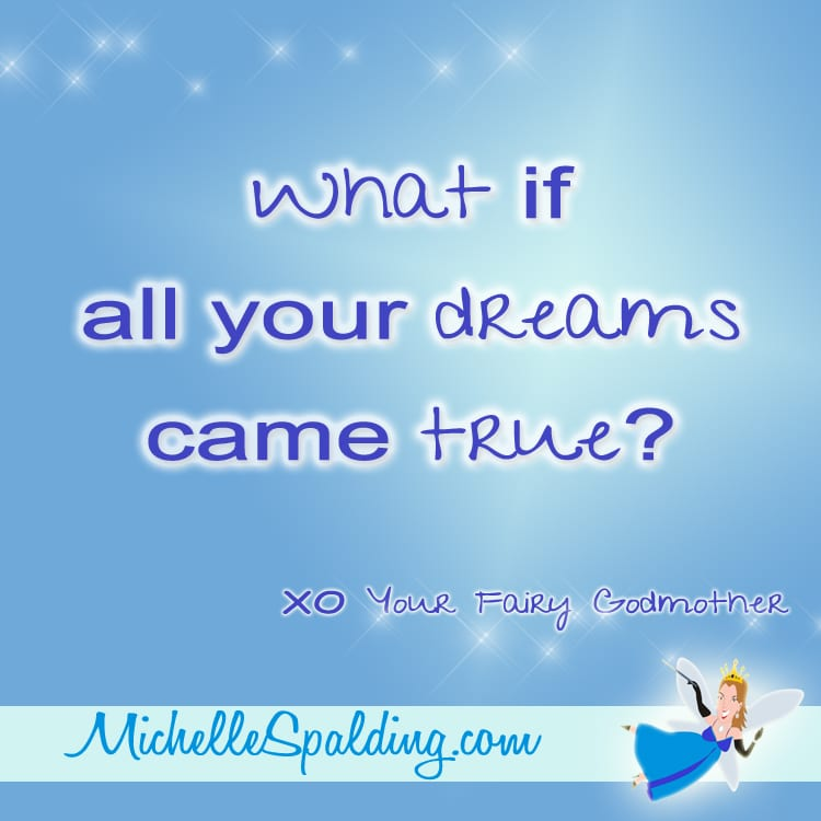 What if all your dreams came true?