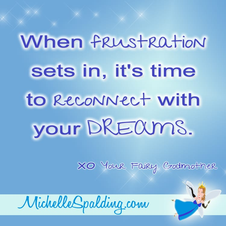 When frustration sets in, it's time to reconnect with your DREAMS.