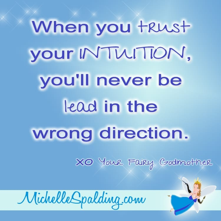 When you trust your INTUITION you'll never be lead in the wrong direction