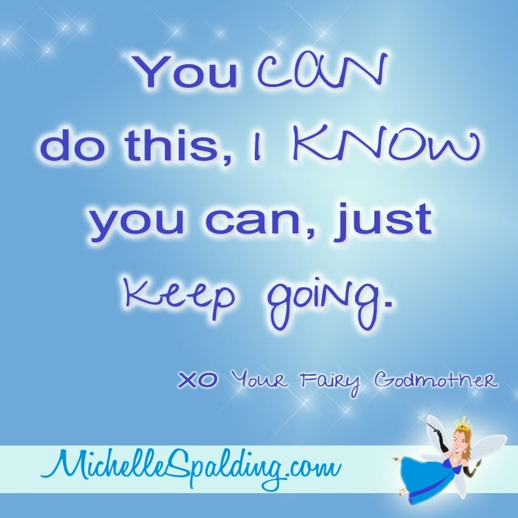 You CAN do this, I KNOW you can, just keep going.